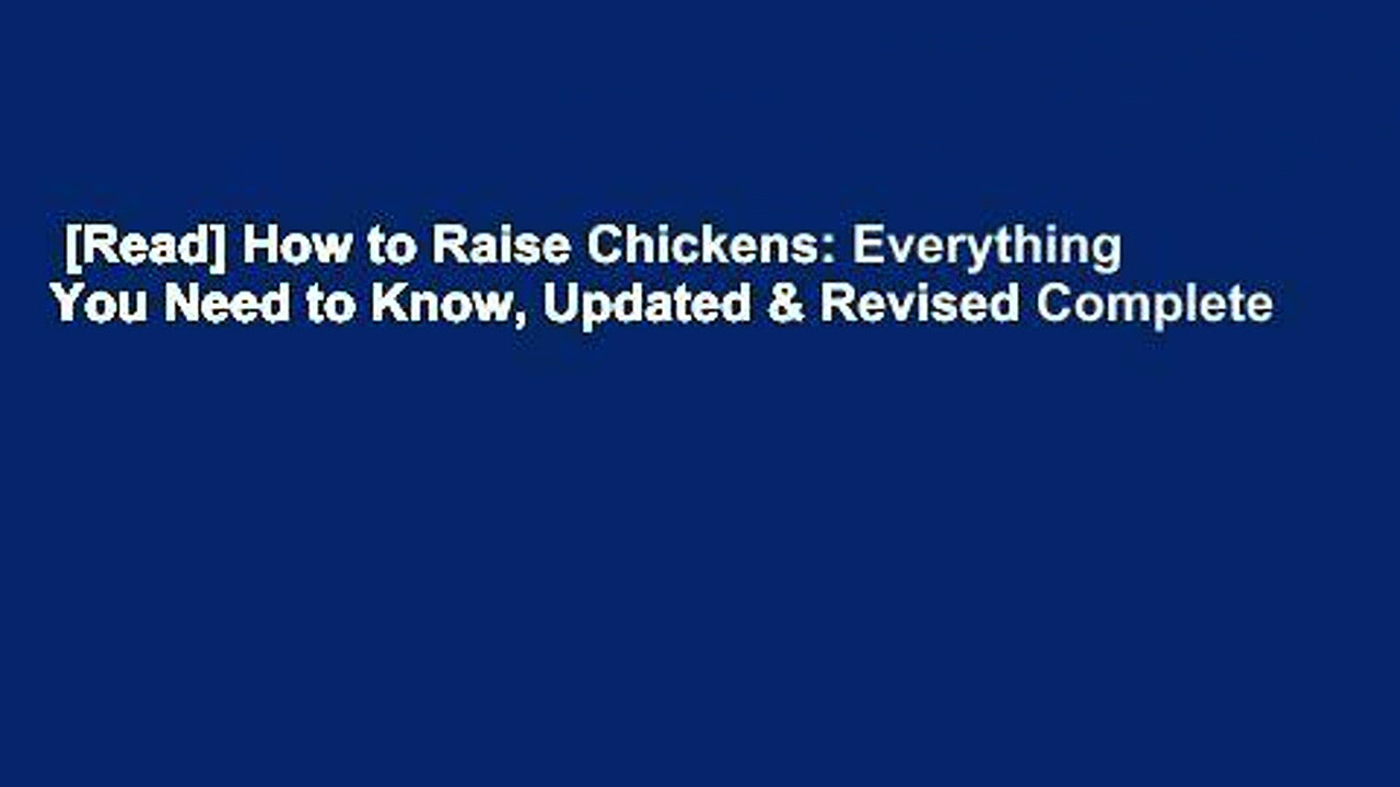 [Read] How to Raise Chickens: Everything You Need to Know, Updated & Revised Complete