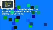 Popular Do One Thing Every Day That Scares You: A Journal of 365 Acts of Bravery (Do One Thing