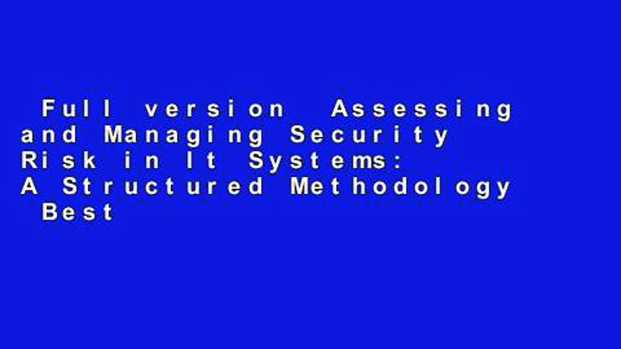 Full version  Assessing and Managing Security Risk in It Systems: A Structured Methodology  Best