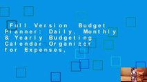 Full Version  Budget Planner: Daily, Monthly & Yearly Budgeting Calendar Organizer for Expenses,