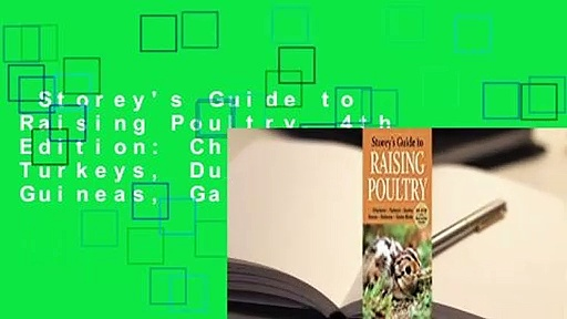 Storey's Guide to Raising Poultry, 4th Edition: Chickens, Turkeys, Ducks, Geese, Guineas, Game