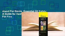 About For Books  Essential Oil Safety: A Guide for Health Care Professionals-  For Free