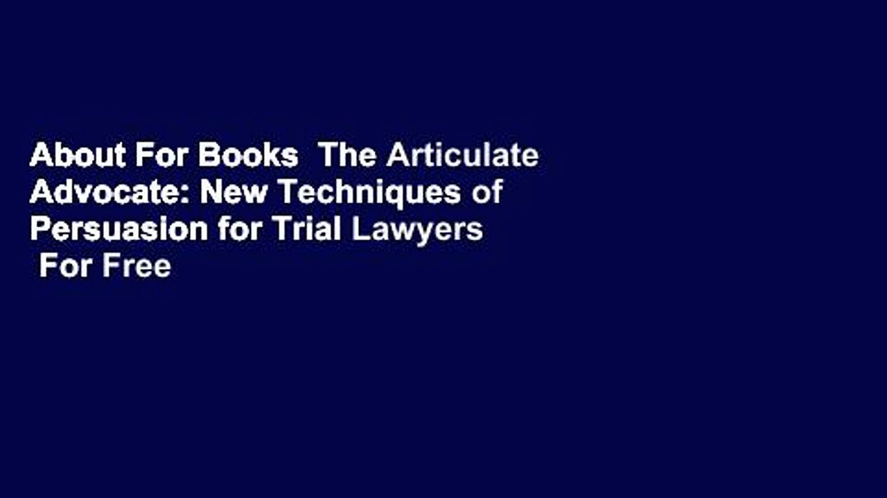 The Articulate Advocate New Techniques of Persuasion for Trial Lawyers