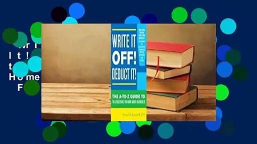 Write It Off! Deduct It!: The A-To-Z Guide to Tax Deductions for Home-Based Businesses  For Kindle