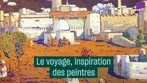 Voyages, les inspirations des peintres - #CulturePrime