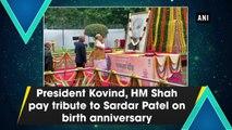 President Kovind, HM Shah pay tribute to Sardar Patel on birth anniversary