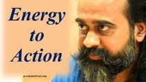 When you are really sure, all your energy rises into action    Acharya Prashant ,with youth(2012)