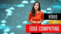 ¿Qué es Edge Computing?
