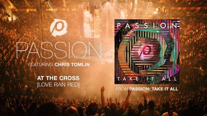 Passion - At The Cross (Love Ran Red)