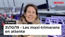 JT Breton du jeudi 31 octobre 2019 : les maxi-trimarans en attente