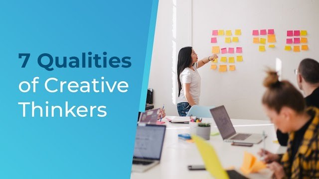 The 7 Qualities of Creative Thinkers