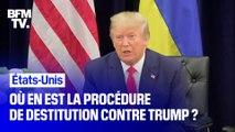 Où en est la procédure de destitution contre Donald Trump ?