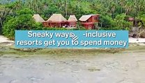 Sneaky ways all-inclusive resorts get you to spend money