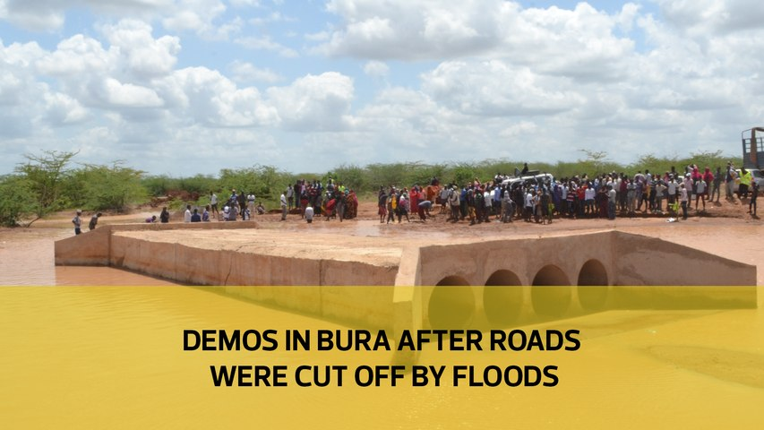 Demos in Bura after roads were cut off by floods