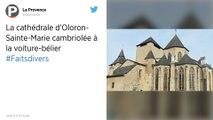 Ils s'emparent du trésor de la cathédrale d'Oloron-Sainte-Marie après un casse à la voiture-bélier
