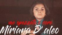 Miriana D'Aleo - Me spezzato o core (Ufficiale 2019)