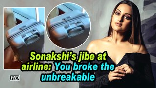 Sonakshi's jibe at airline: You broke the unbreakable