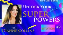DIANNE COLLINS - UNLOCK YOUR REAL SUPERPOWERS WITH DIANNE COLLINS - SUPERPOWER 2 INTUITION