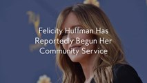 Felicity Huffman Has Reportedly Begun Her Community Service