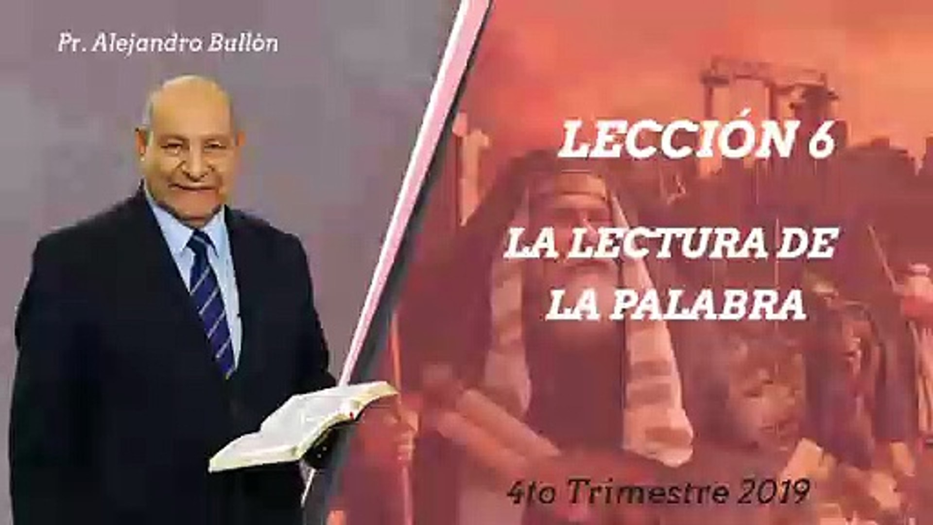 Lección 6: La lectura de la Palabra - Pr. Alejandro Bullón