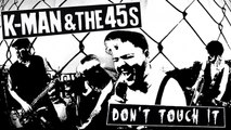 K-Man & The 45s - Don't Touch It (official video)