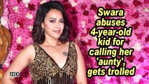 Swara abuses 4-year-old kid for calling her 'aunty', gets trolled