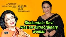 Vidya Balan: Shakuntala Devi was an extraordinary woman