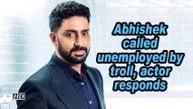 Abhishek Bachchan called unemployed by troll, actor responds