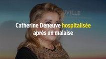 Catherine Deneuve hospitalisée après un malaise