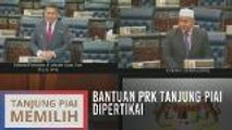 Dewan Rakyat: Bantuan PRK Tanjung Piai dipertikai