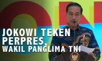 Jokowi Teken Perpres, Ada Posisi Wakil Panglima TNI