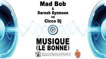 MAD BOB vs DARESH SYZMOON & CICCO DJ - Musique (La Bonne) - HIT MANIA CHAMPIONS 2019