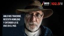 AMLO nos traicionó, necesita humildad y entender lo se vive en el país: Javier Sicilia