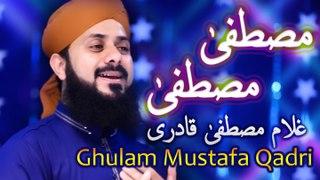Ghulam Mustafa Qadri New Naat - Mustafa Mustafa - New Naat, Humd, Kalaam 1441/2019