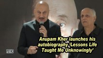 "Anupam Kher launches his autobiography ""Lessons Life Taught Me Unknowingly"""
