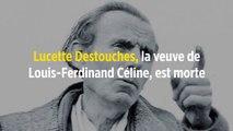 Lucette Destouches, la veuve de Louis-Ferdinand Céline, est morte