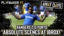 "Away Days   Rangers 2-0 Porto: ""Scenes, scenes, absolute scenes at Ibrox"""