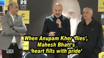 When Anupam Kher 'flies', Mahesh Bhatt's 'heart fills with pride'