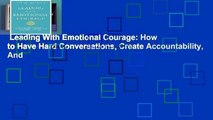 Leading With Emotional Courage: How to Have Hard Conversations, Create Accountability, And