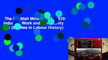 The Scottish Miners, 1874-1939: Industry, Work and Community v. 1 (Studies in Labour History)