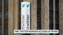 Former Twitter Employees Accused of Spying for Saudi Arabia