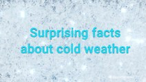 These fascinating facts about cold weather will surprise you
