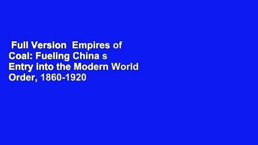 1860-1920 Empires of Coal Fueling China/'s Entry into the Modern World Order
