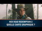 Quelle carte graphique pour RED DEAD REDEMPTION 2 sur PC ?