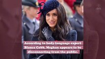 "A body-language expert says Meghan Markle is ""politely disconnecting"" from the public, and honestly, we would too"