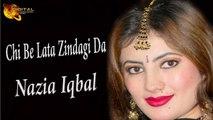 Chi Be Lata Zindagi Da | Nazia Iqbal | Pashto Song