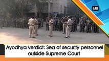 Ayodhya verdict: Sea of security personnel outside Supreme Court