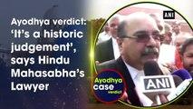 Ayodhya verdict: 'It's a historic judgement', says Hindu Mahasabha's Lawyer
