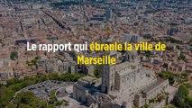 Le rapport qui ébranle la ville de Marseille