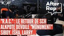"""AFTER RAP : """"R.A.C"""", le retour de SCH, Alkpote dévoile """"Monument"""", Siboy, ISHA, Larry..."""